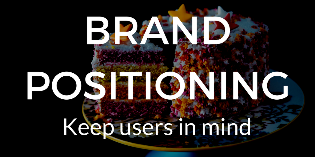 Brand Strategy - Brand positioning, keep users in mind